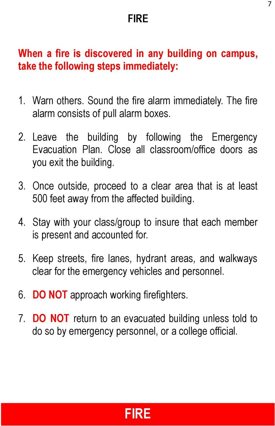 Once outside, proceed to a clear area that is at least 500 feet away from the affected building. 4. Stay with your class/group to insure that each member is present and accounted for. 5. Keep streets, fire lanes, hydrant areas, and walkways clear for the emergency vehicles and personnel.