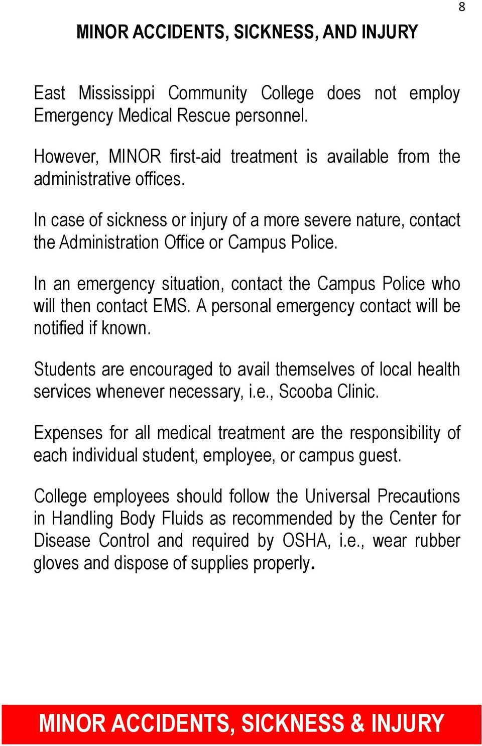 In an emergency situation, contact the Campus Police who will then contact EMS. A personal emergency contact will be notified if known.