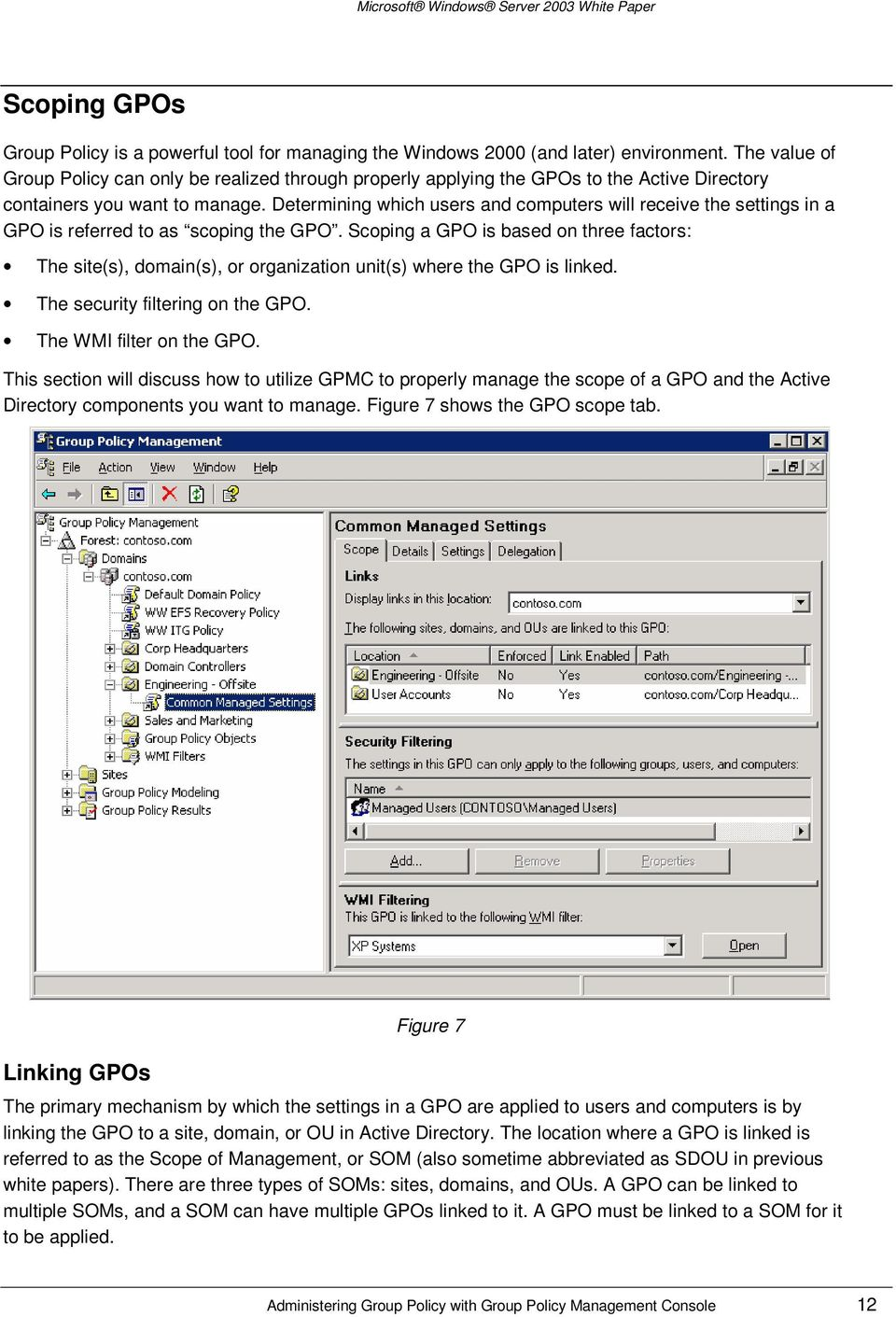 Determining which users and computers will receive the settings in a GPO is referred to as scoping the GPO.