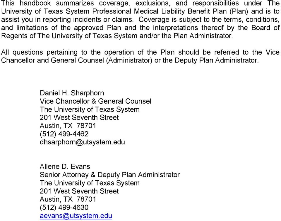 Coverage is subject to the terms, conditions, and limitations of the approved Plan and the interpretations thereof by the Board of Regents of The University of Texas System and/or the Plan