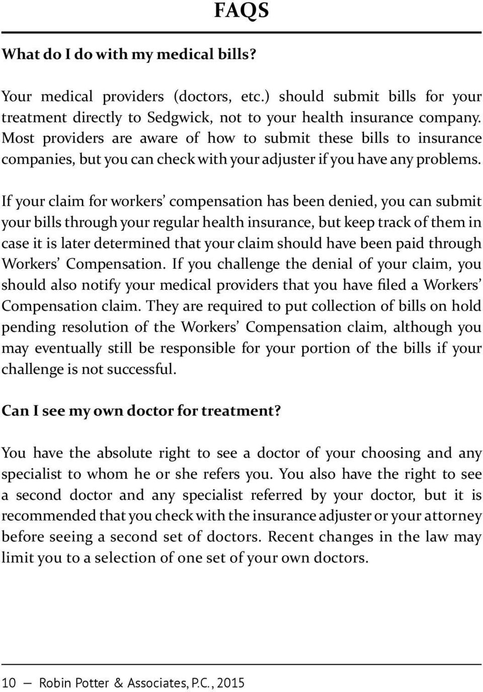 If your claim for workers compensation has been denied, you can submit your bills through your regular health insurance, but keep track of them in case it is later determined that your claim should