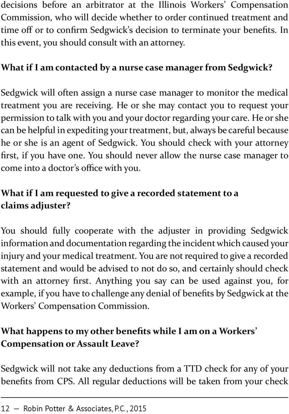 Sedgwick will often assign a nurse case manager to monitor the medical treatment you are receiving.