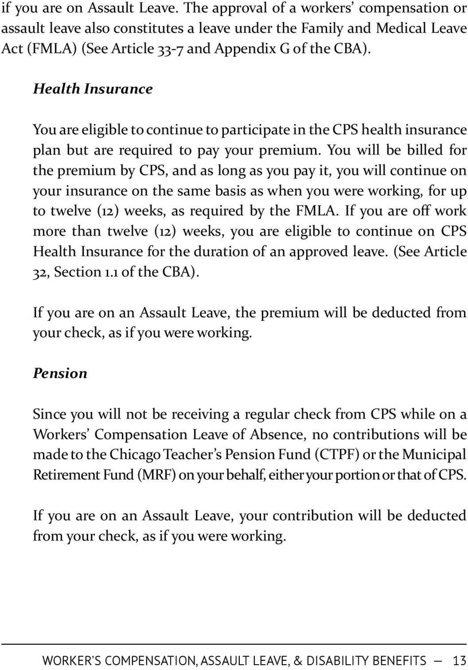 Health Insurance You are eligible to continue to participate in the CPS health insurance plan but are required to pay your premium.