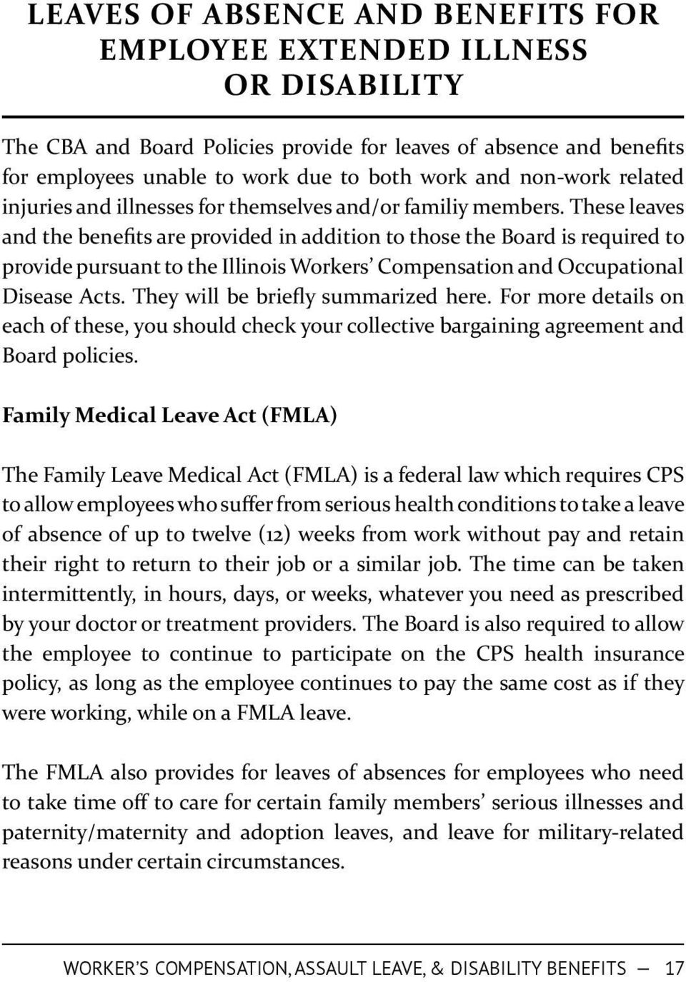 These leaves and the benefits are provided in addition to those the Board is required to provide pursuant to the Illinois Workers Compensation and Occupational Disease Acts.