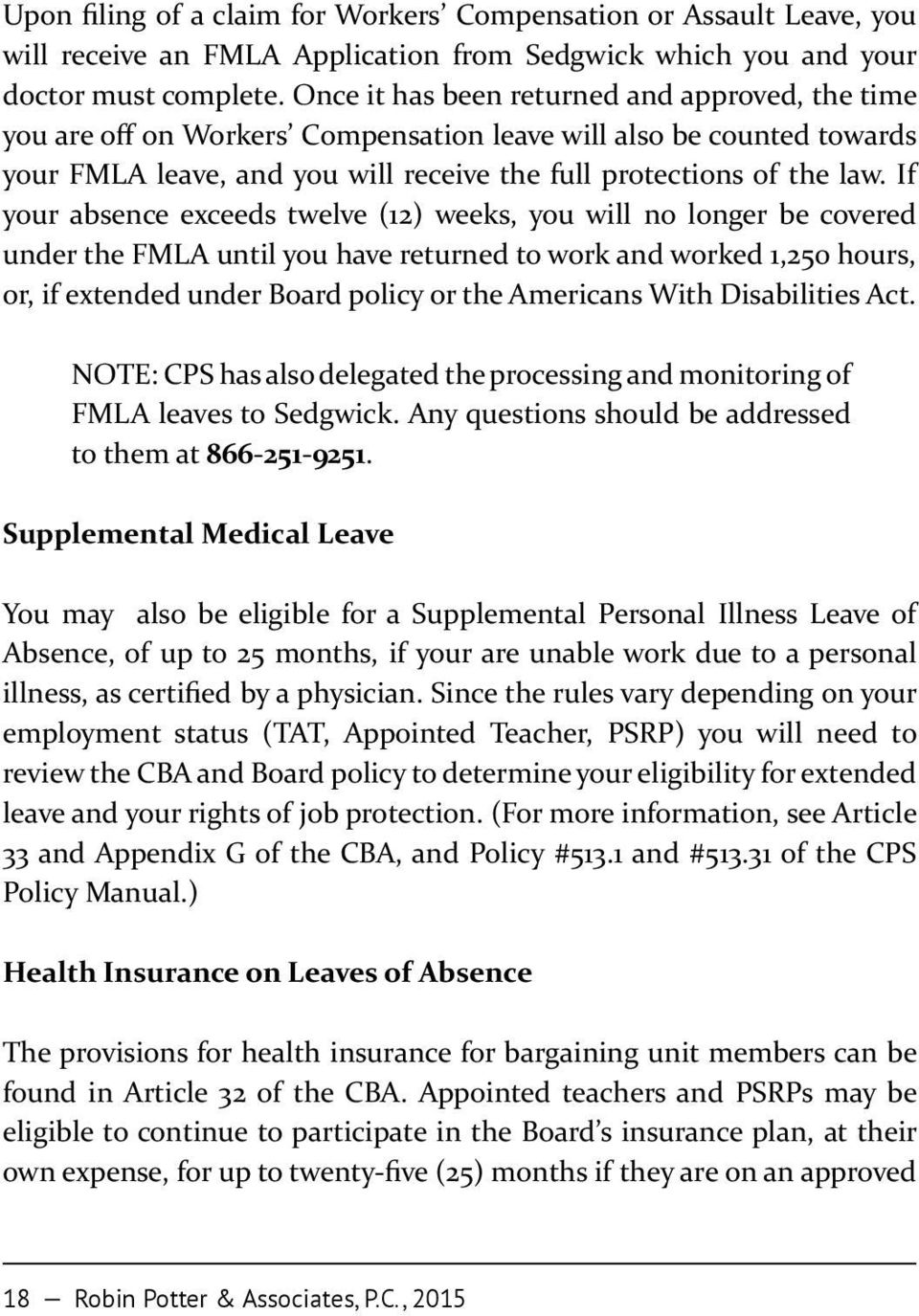 If your absence exceeds twelve (12) weeks, you will no longer be covered under the FMLA until you have returned to work and worked 1,250 hours, or, if extended under Board policy or the Americans