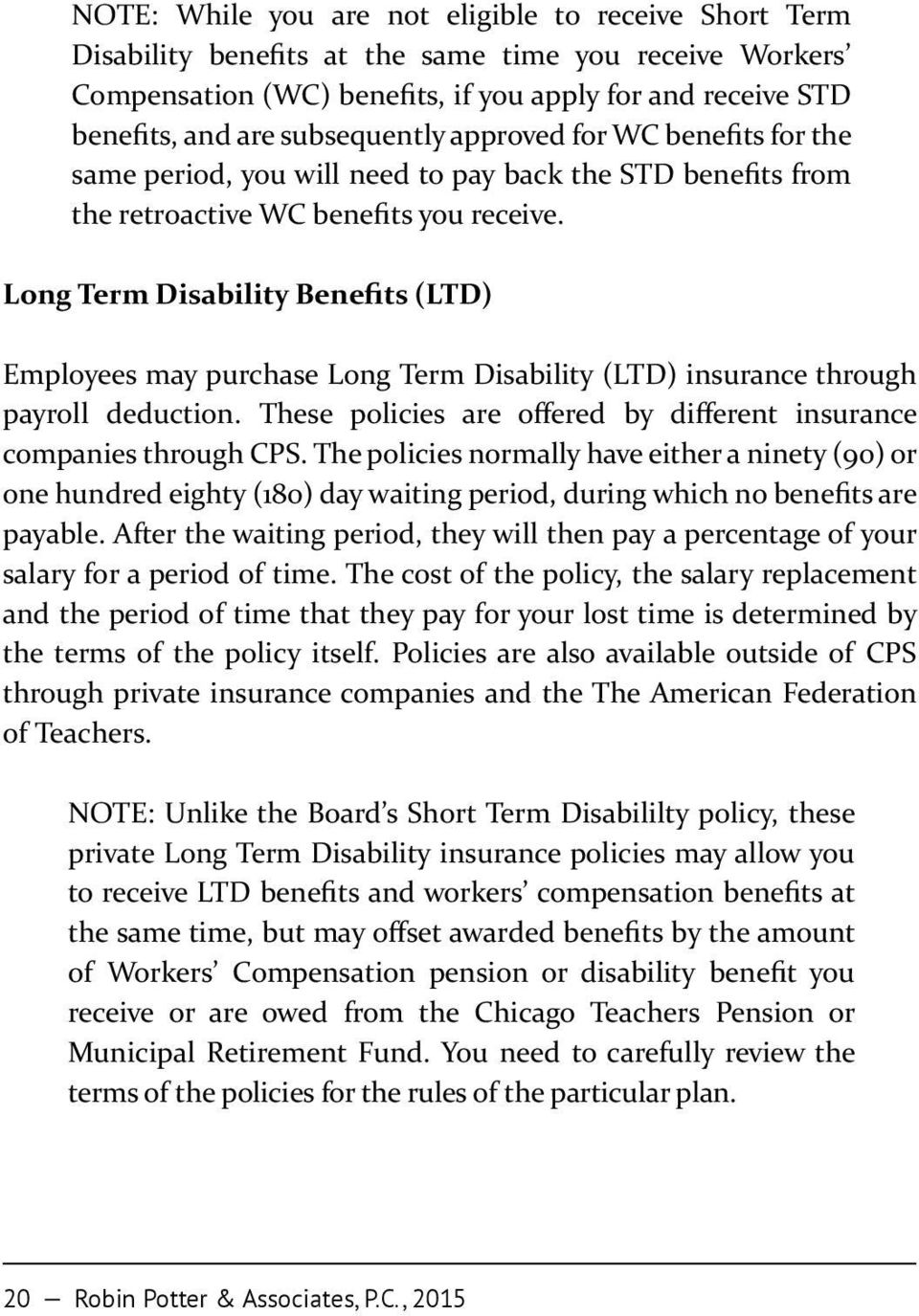 Long Term Disability Benefits (LTD) Employees may purchase Long Term Disability (LTD) insurance through payroll deduction. These policies are offered by different insurance companies through CPS.