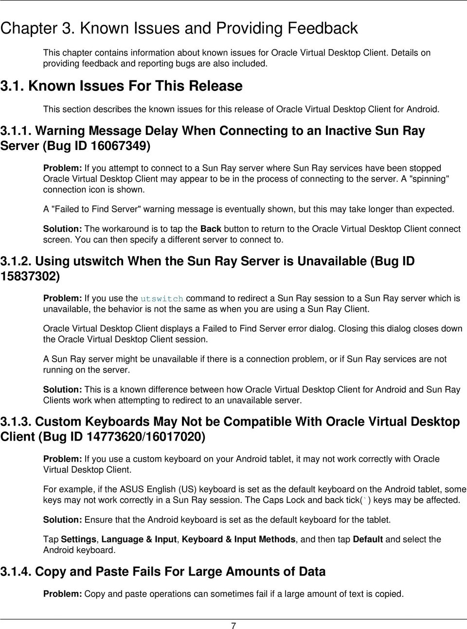Known Issues For This Release This section describes the known issues for this release of Oracle Virtual Desktop Client for Android. 3.1.