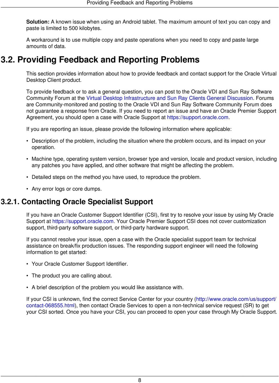 Providing Feedback and Reporting Problems This section provides information about how to provide feedback and contact support for the Oracle Virtual Desktop Client product.