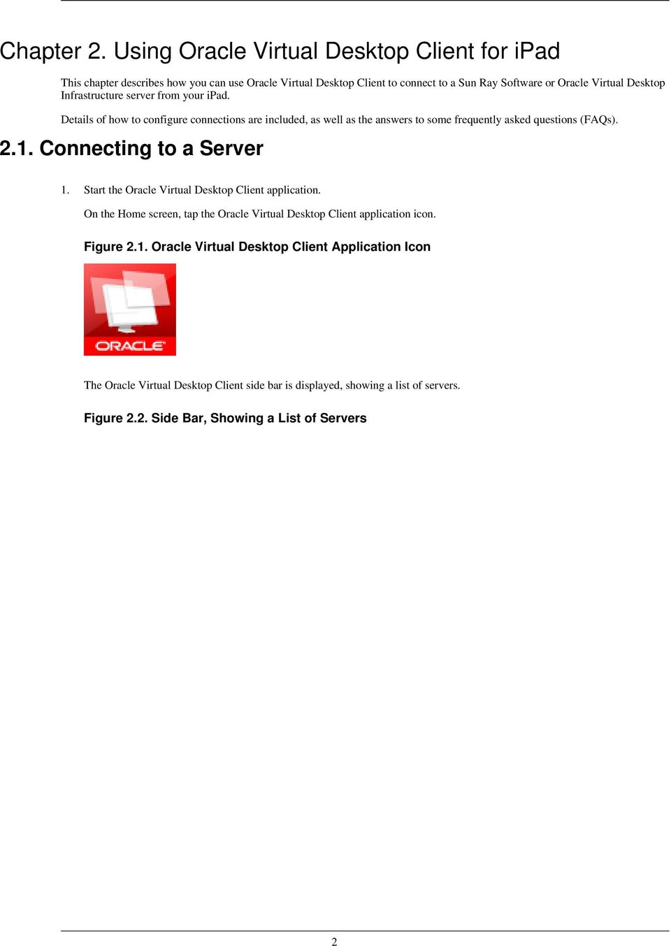 Infrastructure server from your ipad. Details of how to configure connections are included, as well as the answers to some frequently asked questions (FAQs). 2.1.