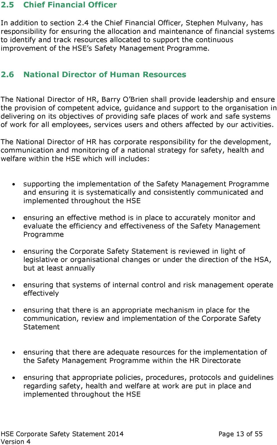 improvement of the HSE s Safety Management Programme. 2.