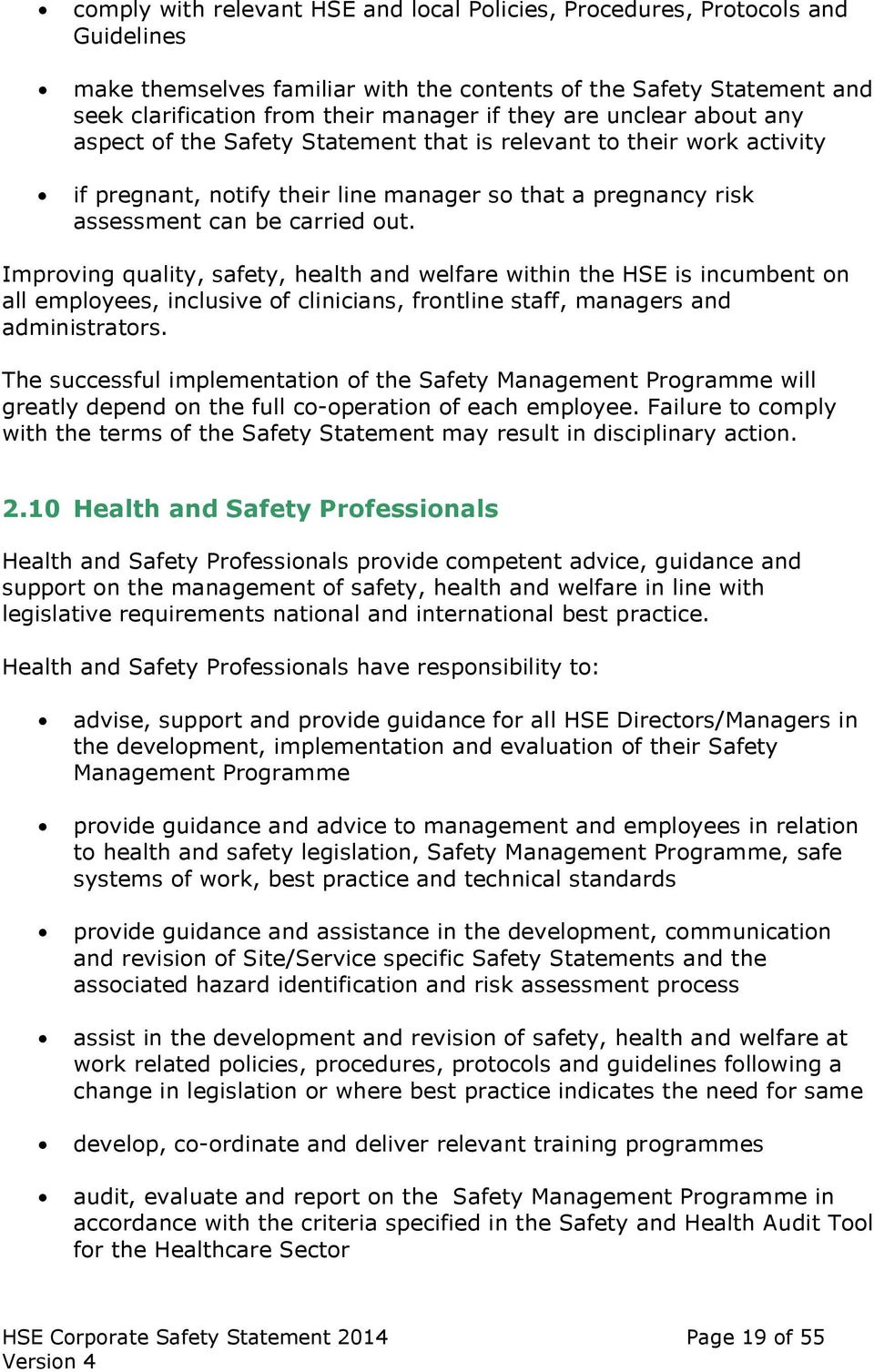 Improving quality, safety, health and welfare within the HSE is incumbent on all employees, inclusive of clinicians, frontline staff, managers and administrators.
