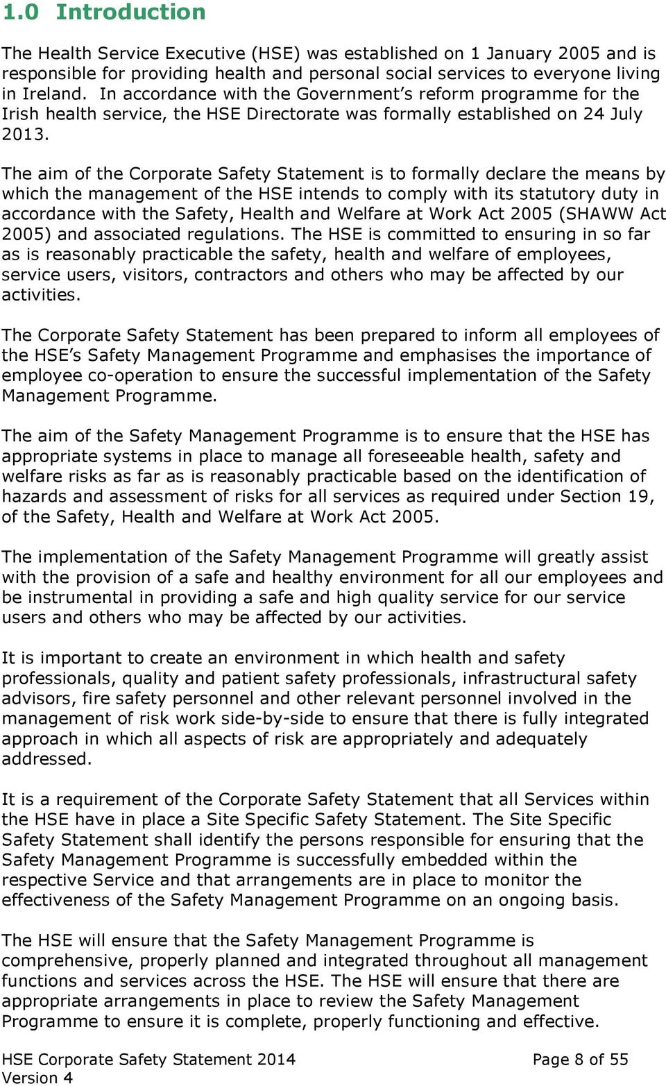 The aim of the Corporate Safety Statement is to formally declare the means by which the management of the HSE intends to comply with its statutory duty in accordance with the Safety, Health and