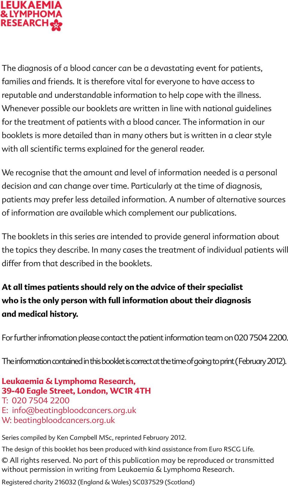 Whenever possible our booklets are written in line with national guidelines for the treatment of patients with a blood cancer.