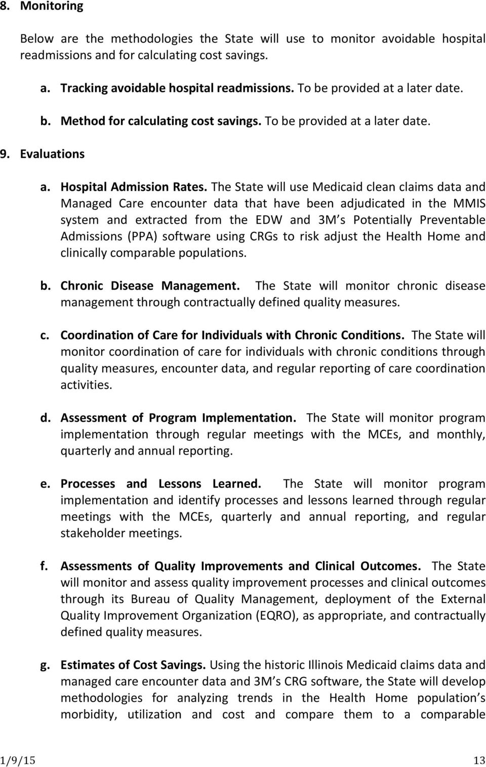 The State will use Medicaid clean claims data and Managed Care encounter data that have been adjudicated in the MMIS system and extracted from the EDW and 3M s Potentially Preventable Admissions