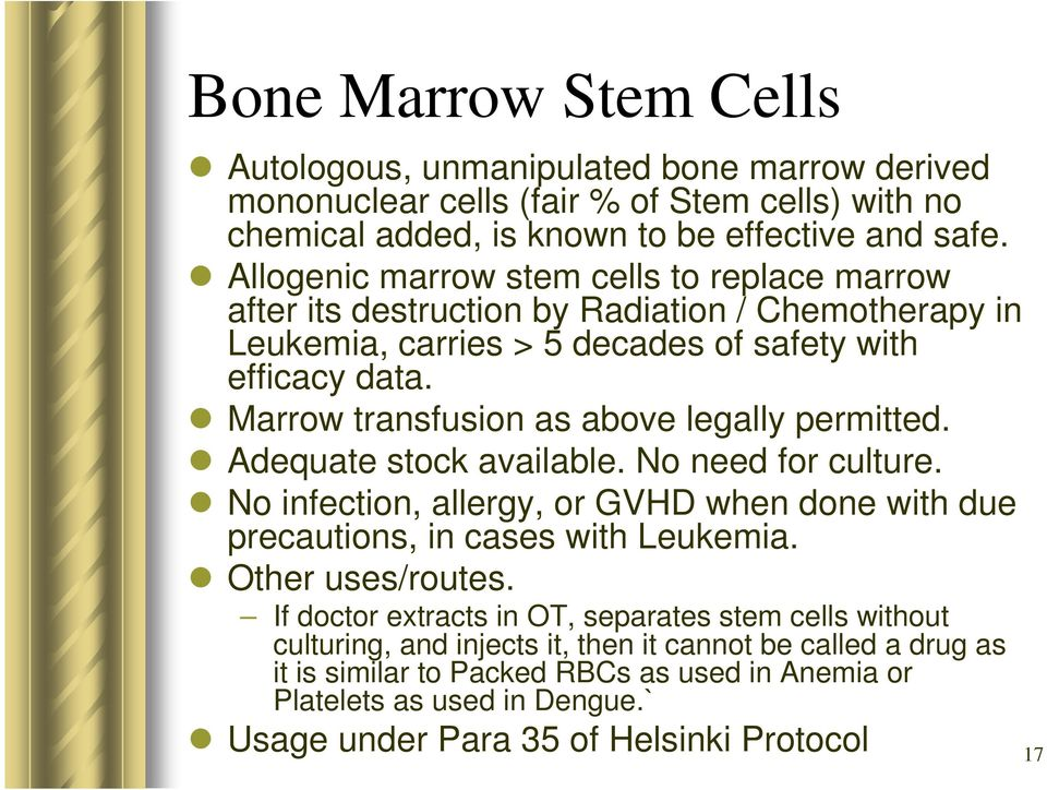 Marrow transfusion as above legally permitted. Adequate stock available. No need for culture. No infection, allergy, or GVHD when done with due precautions, in cases with Leukemia.