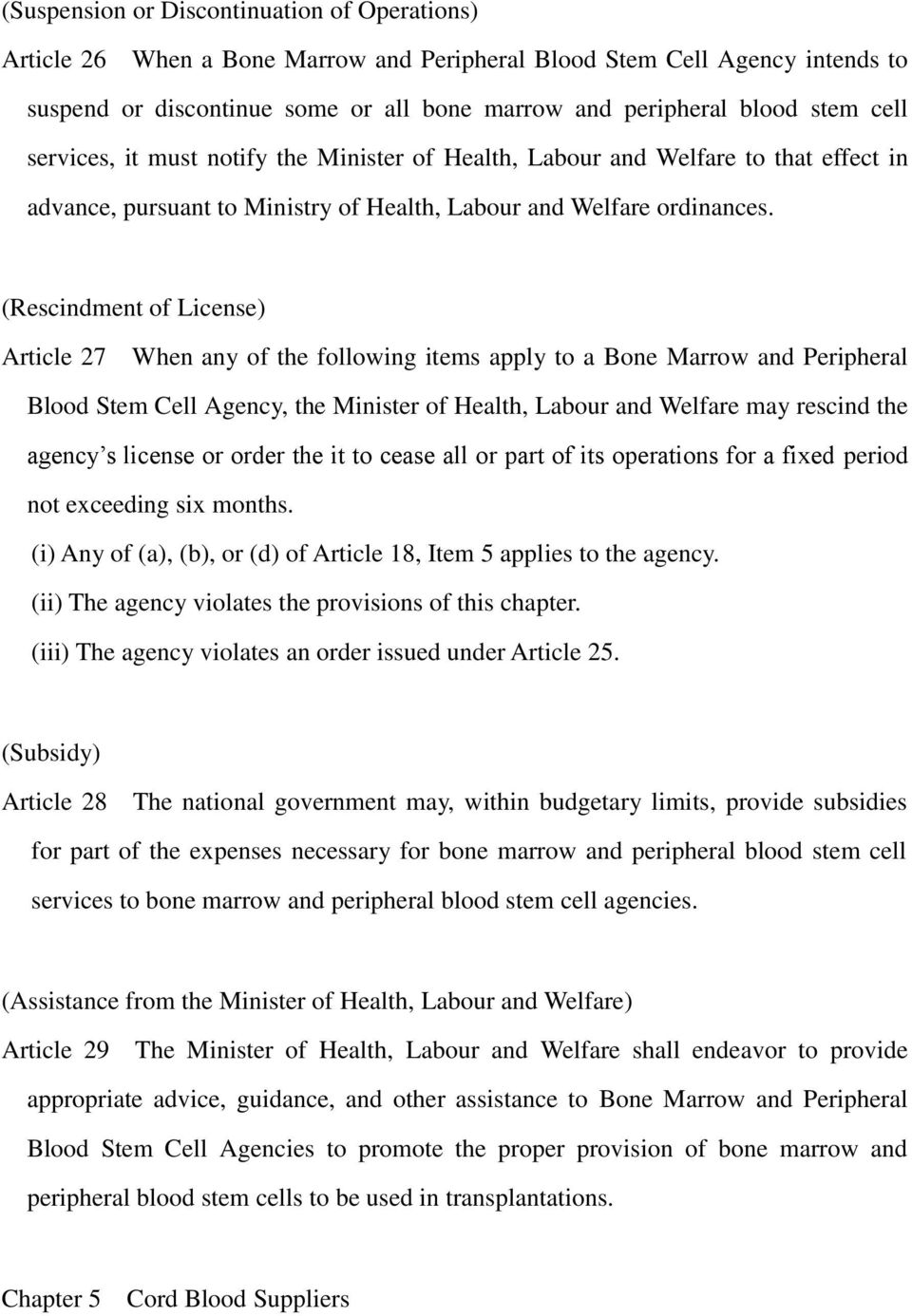 (Rescindment of License) Article 27 When any of the following items apply to a Bone Marrow and Peripheral Blood Stem Cell Agency, the Minister of Health, Labour and Welfare may rescind the agency s