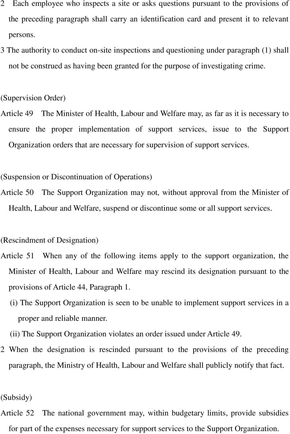 (Supervision Order) Article 49 The Minister of Health, Labour and Welfare may, as far as it is necessary to ensure the proper implementation of support services, issue to the Support Organization
