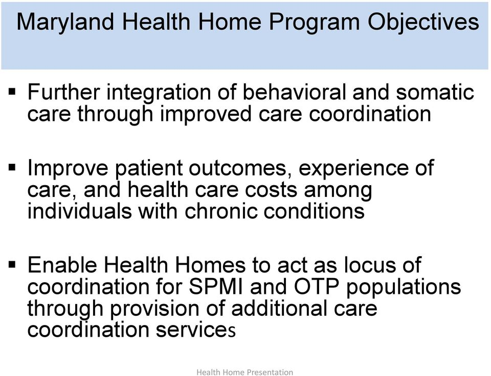care costs among individuals with chronic conditions Enable Health Homes to act as locus of