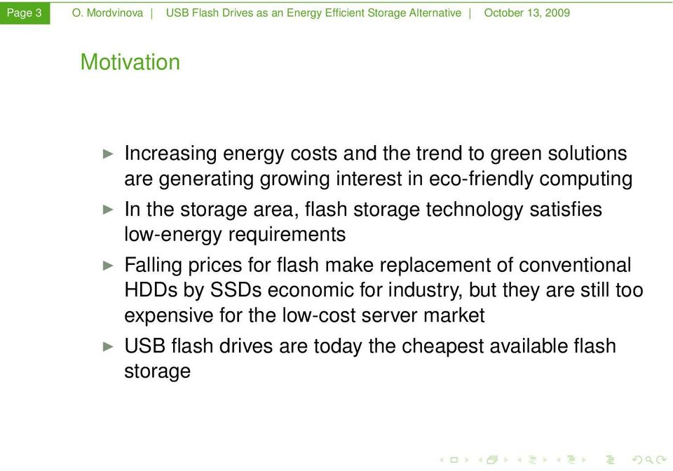 green solutions are generating growing interest in eco-friendly computing In the storage area, flash storage technology