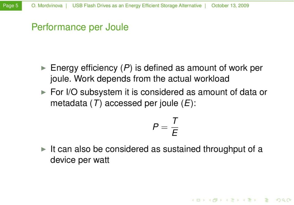 Joule Energy efficiency (P) is defined as amount of work per joule.