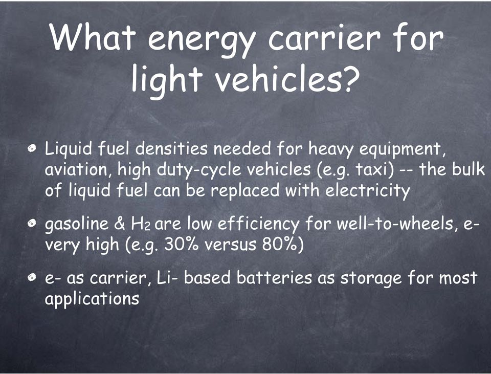 g. taxi) -- the bulk of liquid fuel can be replaced with electricity gasoline & H2 are