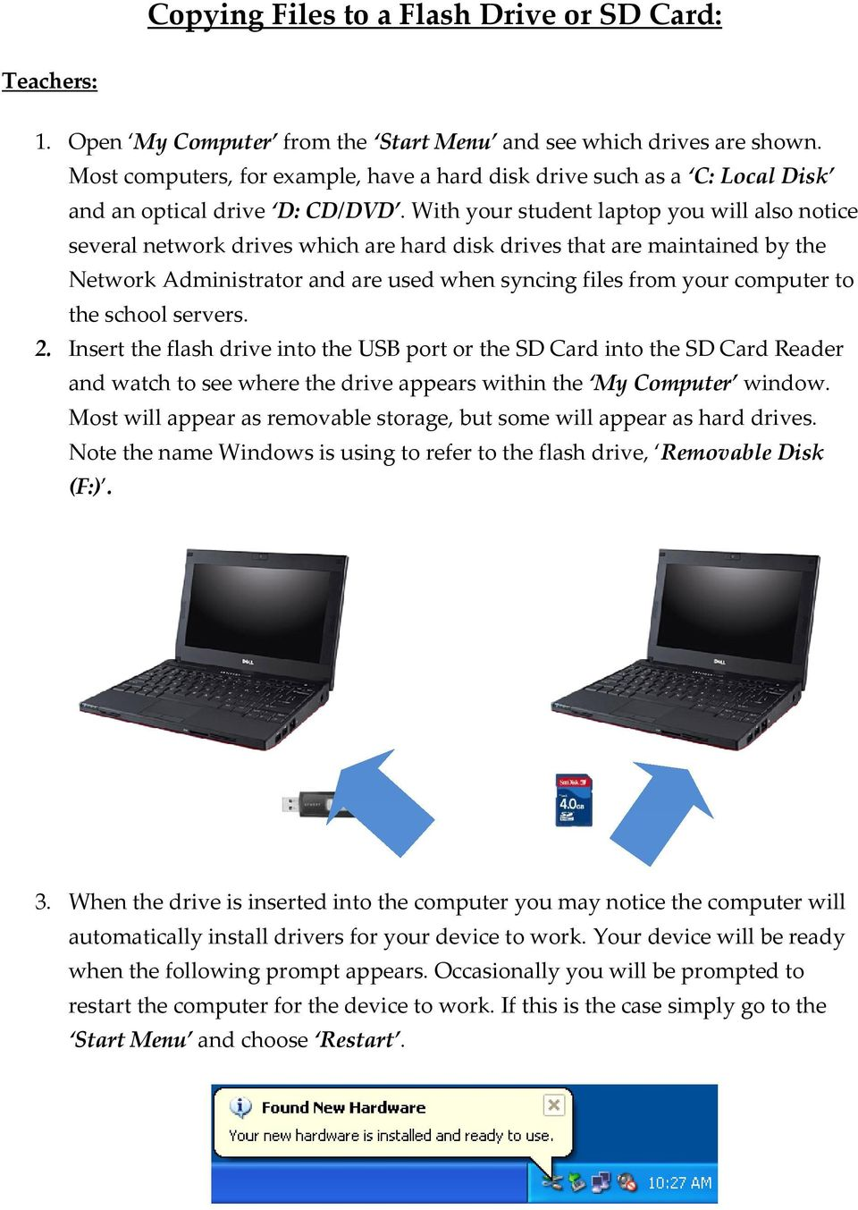 With your student laptop you will also notice several network drives which are hard disk drives that are maintained by the Network Administrator and are used when syncing files from your computer to