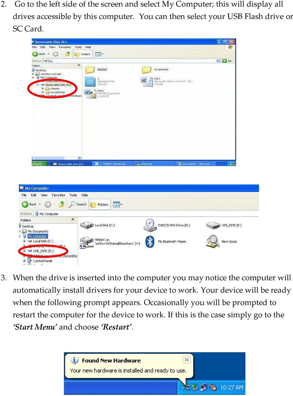 When the drive is inserted into the computer you may notice the computer will automatically install drivers for your device to