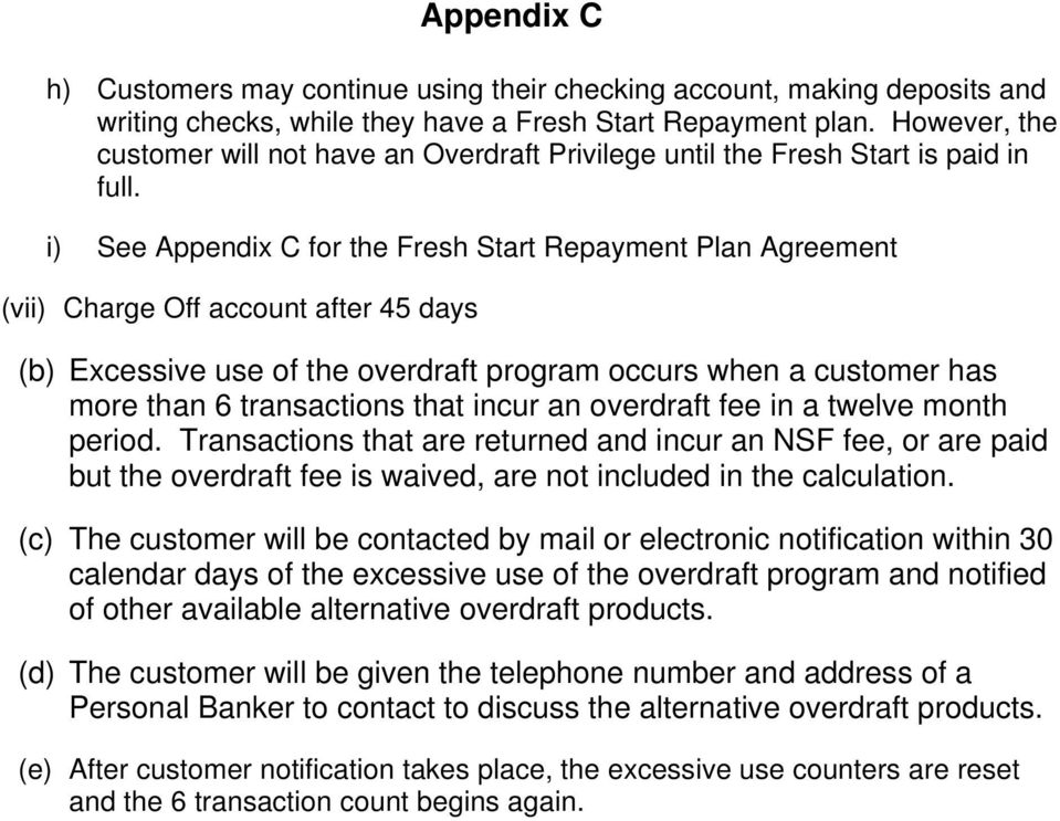 i) See Appendix C for the Fresh Start Repayment Plan Agreement (vii) Charge Off account after 45 days (b) Excessive use of the overdraft program occurs when a customer has more than 6 transactions