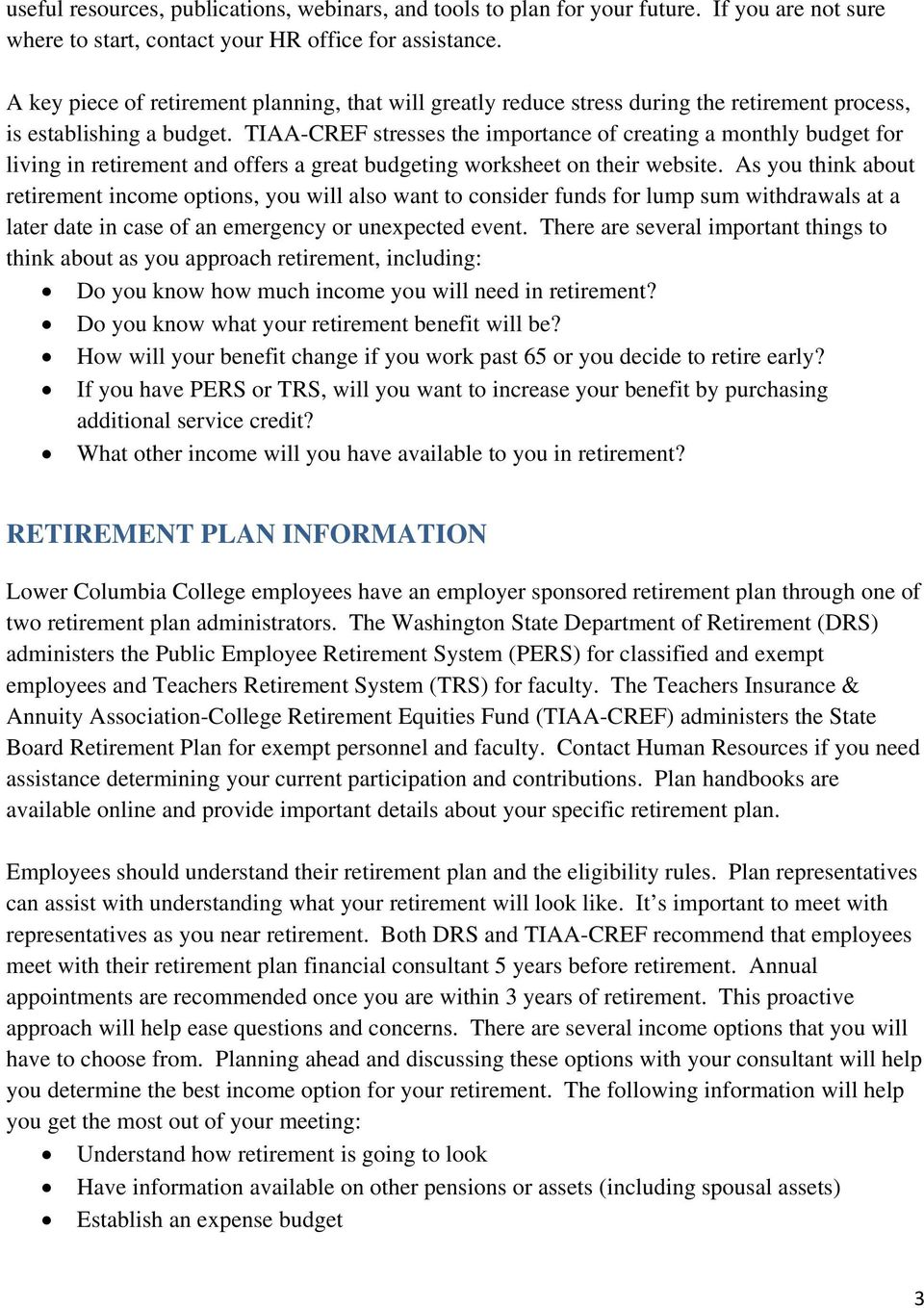 TIAA-CREF stresses the importance of creating a monthly budget for living in retirement and offers a great budgeting worksheet on their website.
