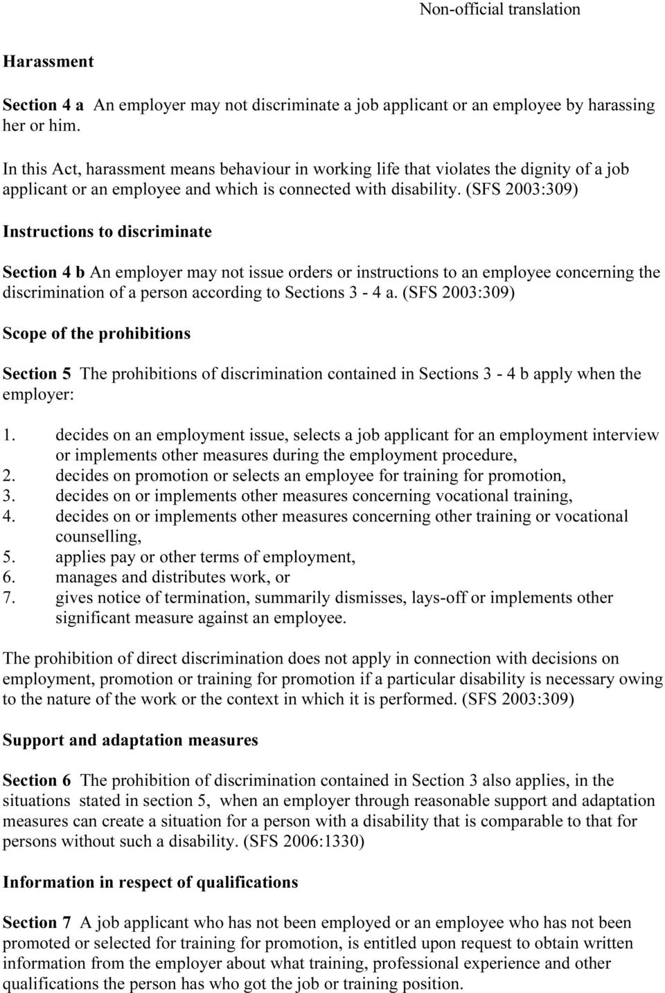(SFS 2003:309) Instructions to discriminate Section 4 b An employer may not issue orders or instructions to an employee concerning the discrimination of a person according to Sections 3-4 a.