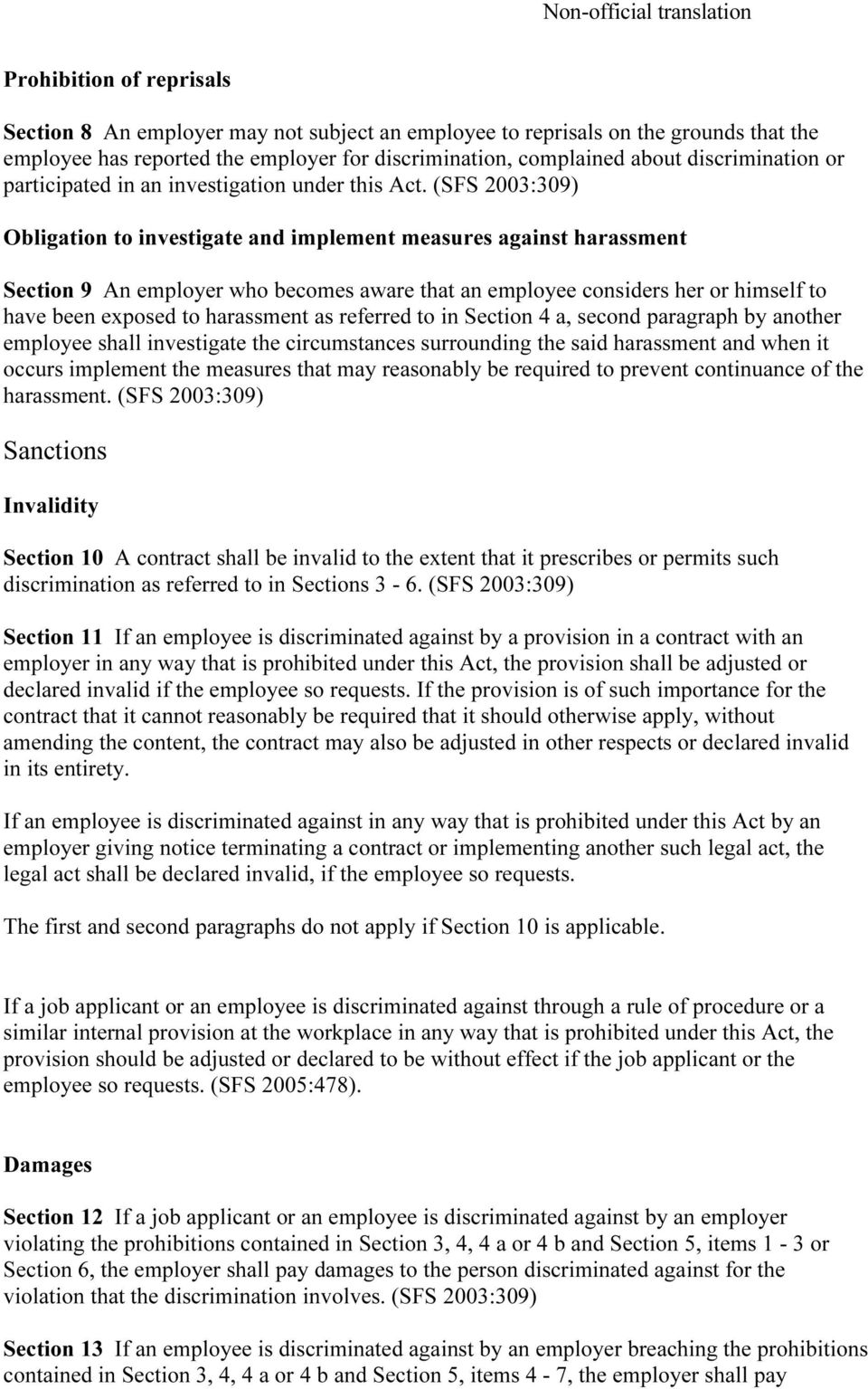 (SFS 2003:309) Obligation to investigate and implement measures against harassment Section 9 An employer who becomes aware that an employee considers her or himself to have been exposed to harassment