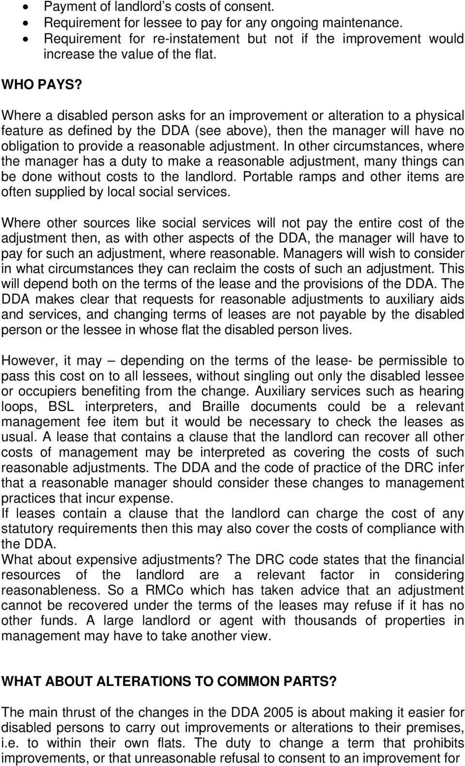 Where a disabled person asks for an improvement or alteration to a physical feature as defined by the DDA (see above), then the manager will have no obligation to provide a reasonable adjustment.