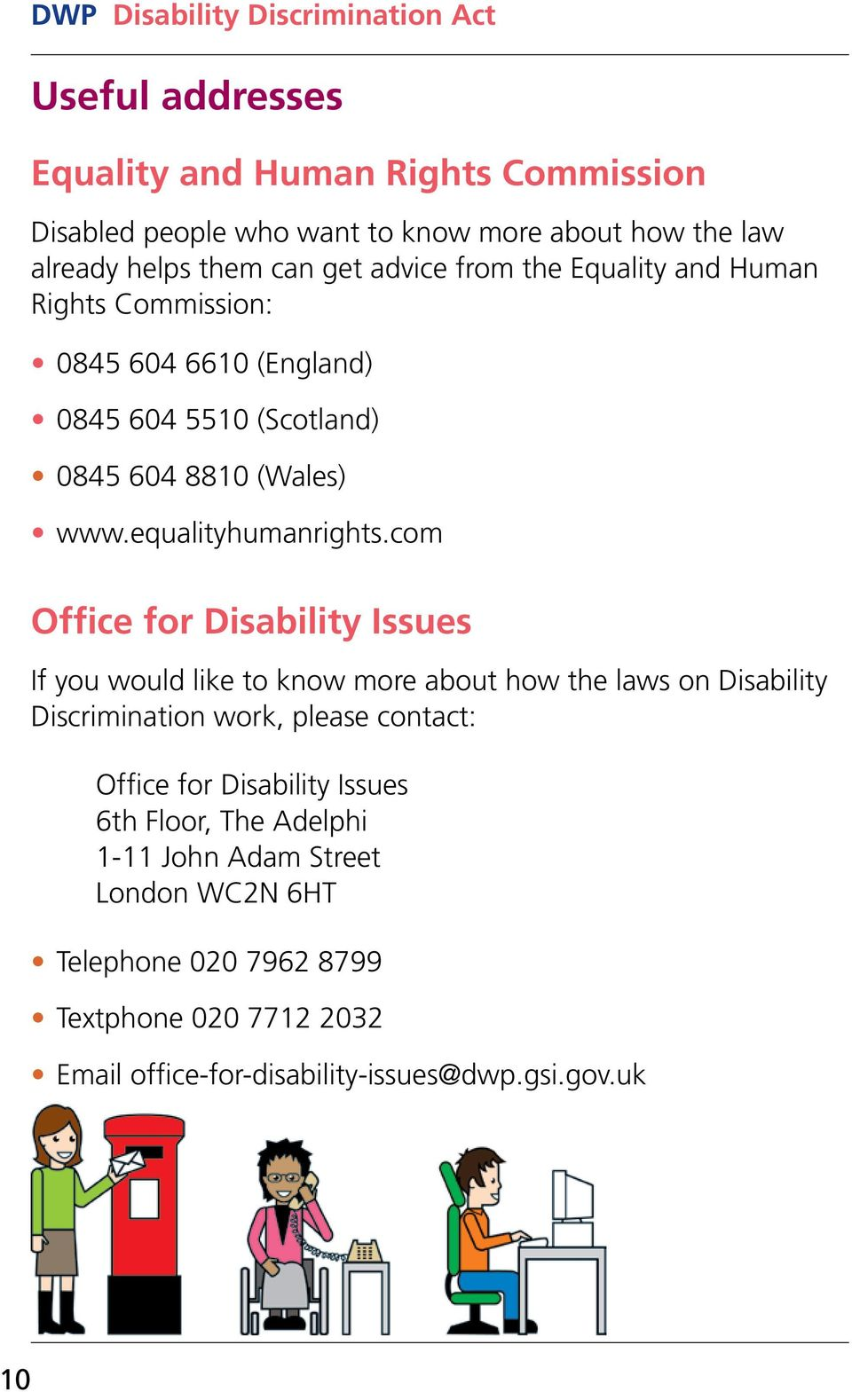 com Office for Disability Issues If you would like to know more about how the laws on Disability Discrimination work, please contact: Office for