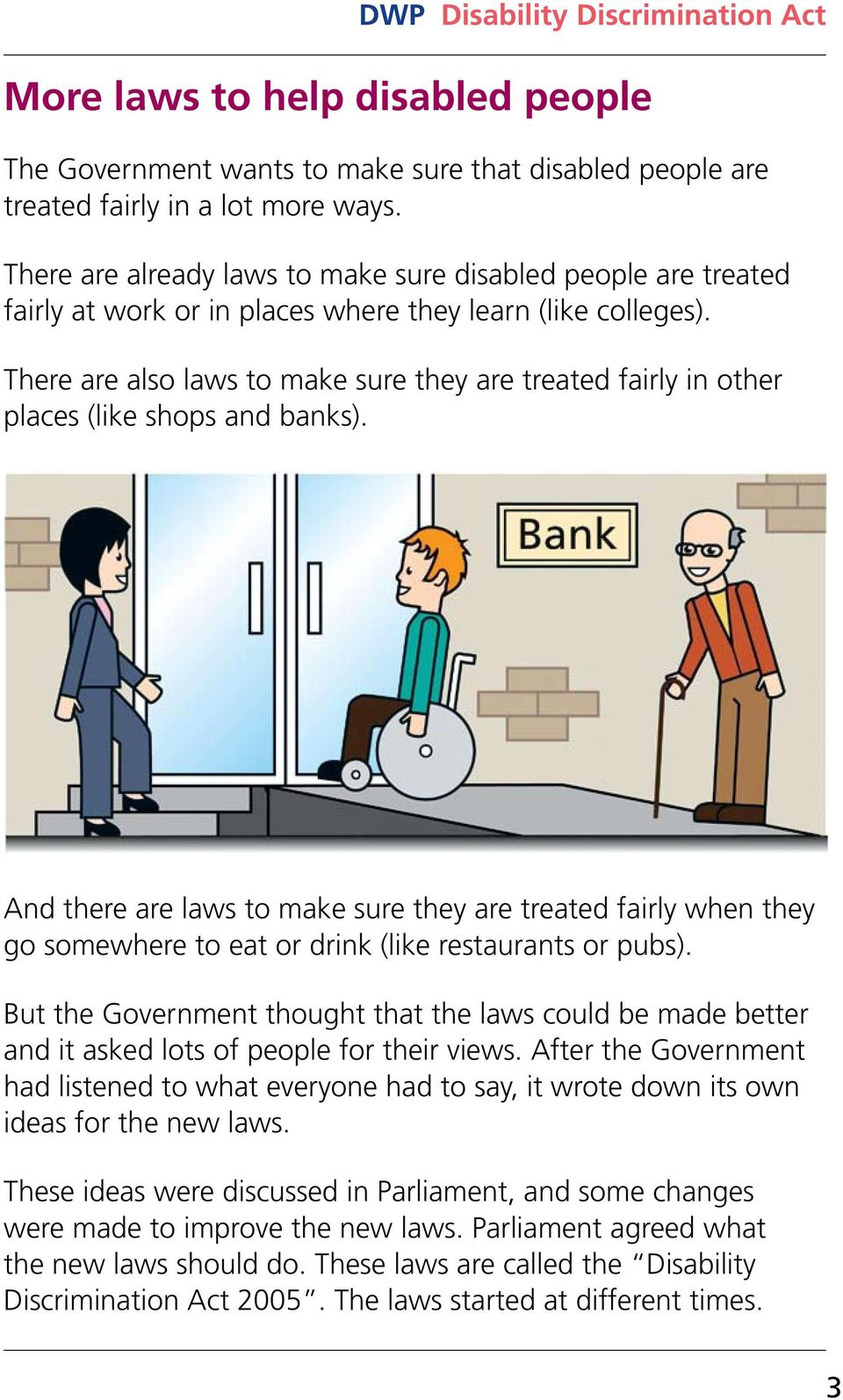 There are also laws to make sure they are treated fairly in other places (like shops and banks).