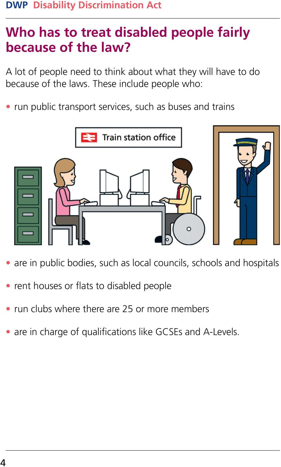These include people who: run public transport services, such as buses and trains are in public bodies, such