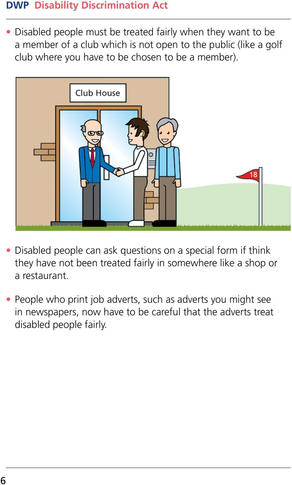 Disabled people can ask questions on a special form if think they have not been treated fairly in somewhere like a