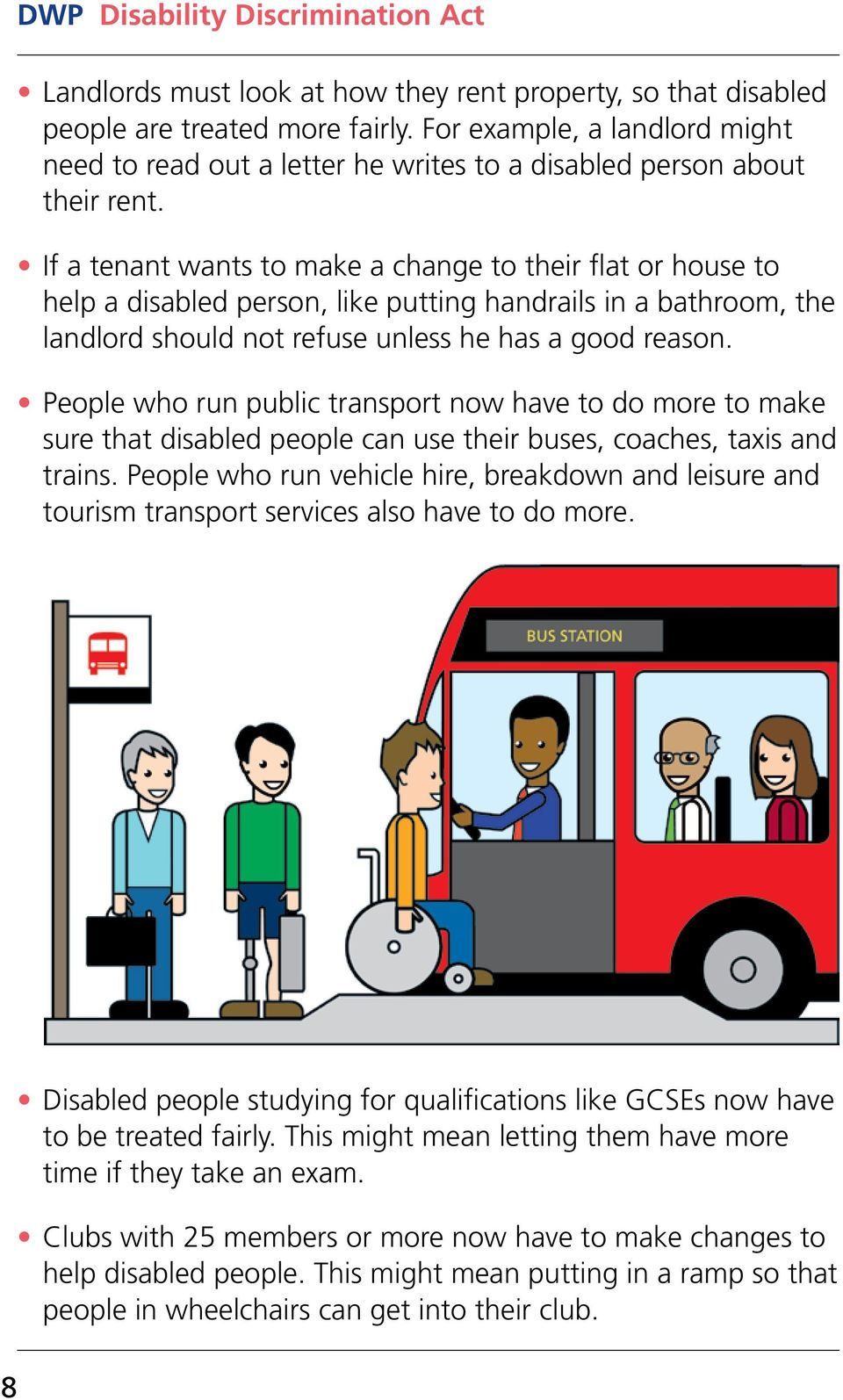 People who run public transport now have to do more to make sure that disabled people can use their buses, coaches, taxis and trains.