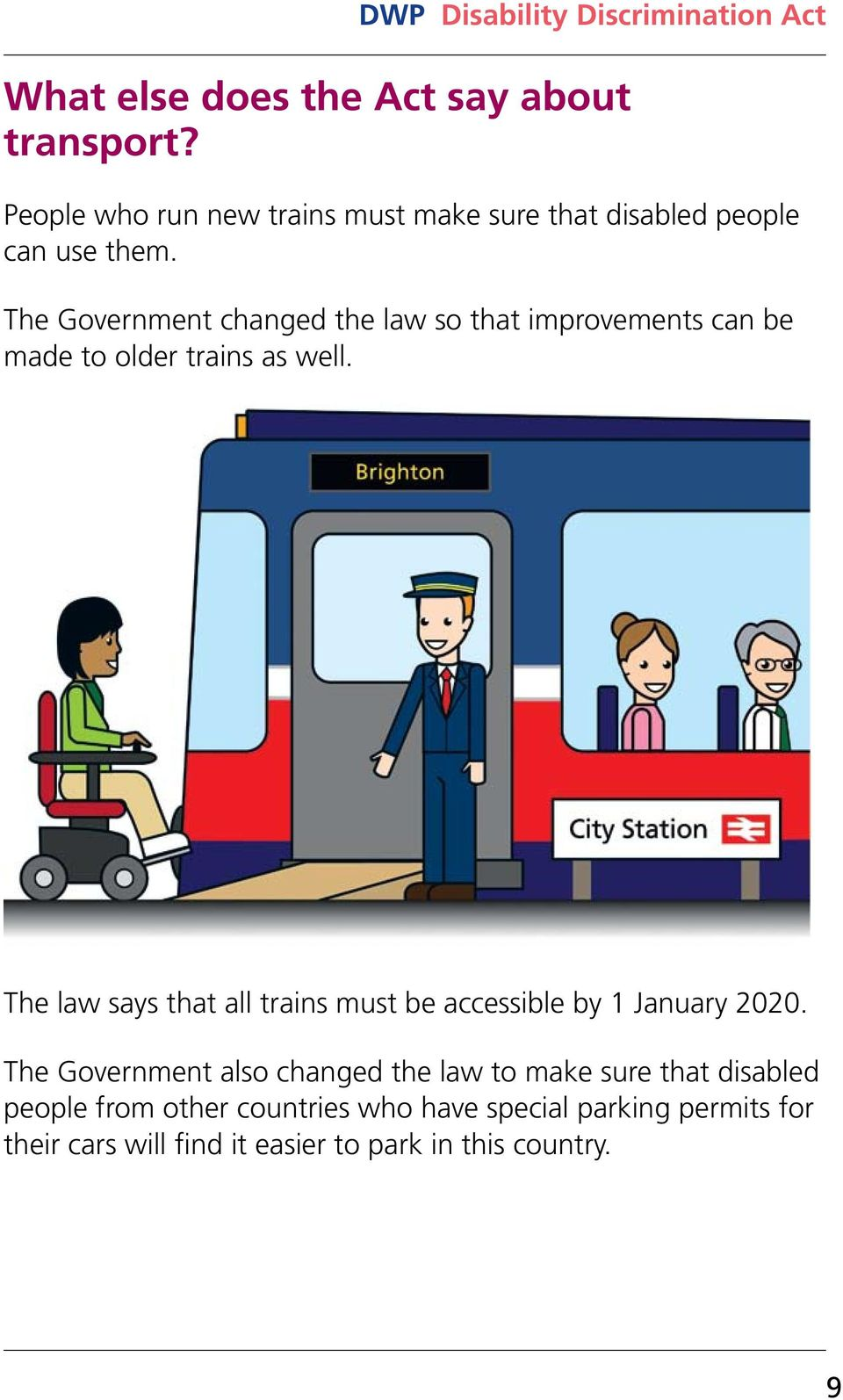 The Government changed the law so that improvements can be made to older trains as well.