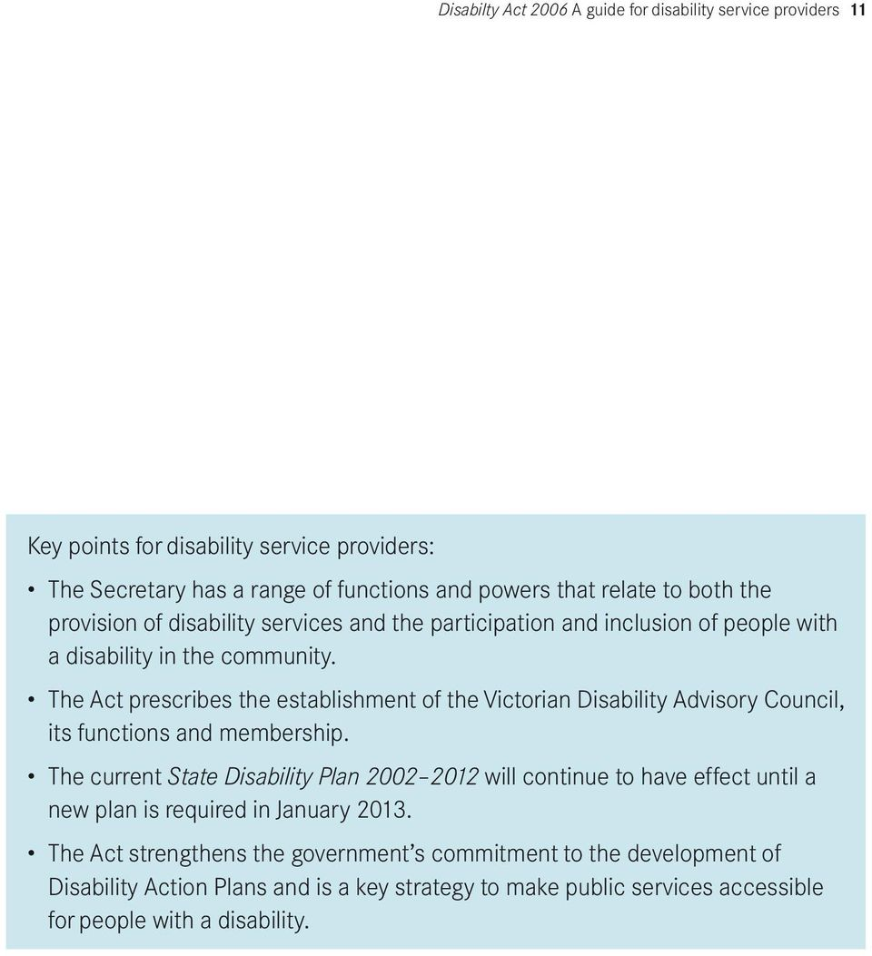 The Act prescribes the establishment of the Victorian Disability Advisory Council, its functions and membership.