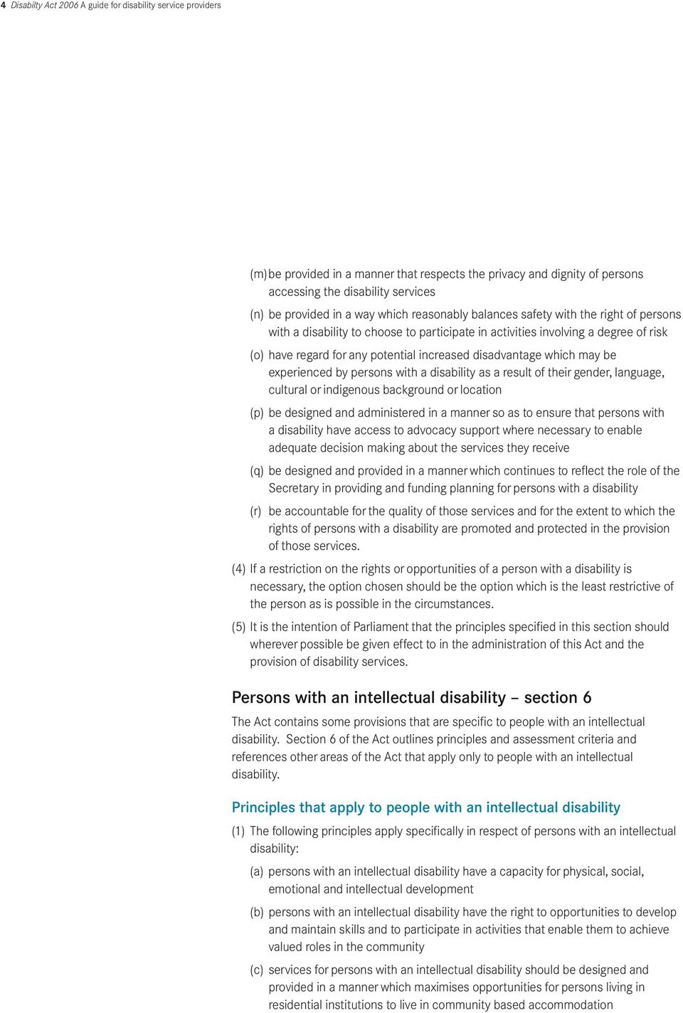 which may be experienced by persons with a disability as a result of their gender, language, cultural or indigenous background or location (p) be designed and administered in a manner so as to ensure