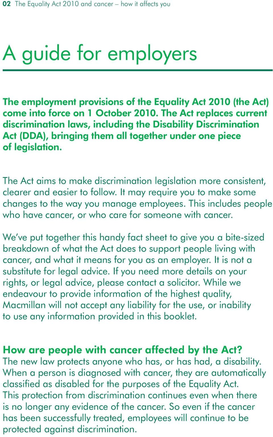 The Act aims to make discrimination legislation more consistent, clearer and easier to follow. It may require you to make some changes to the way you manage employees.