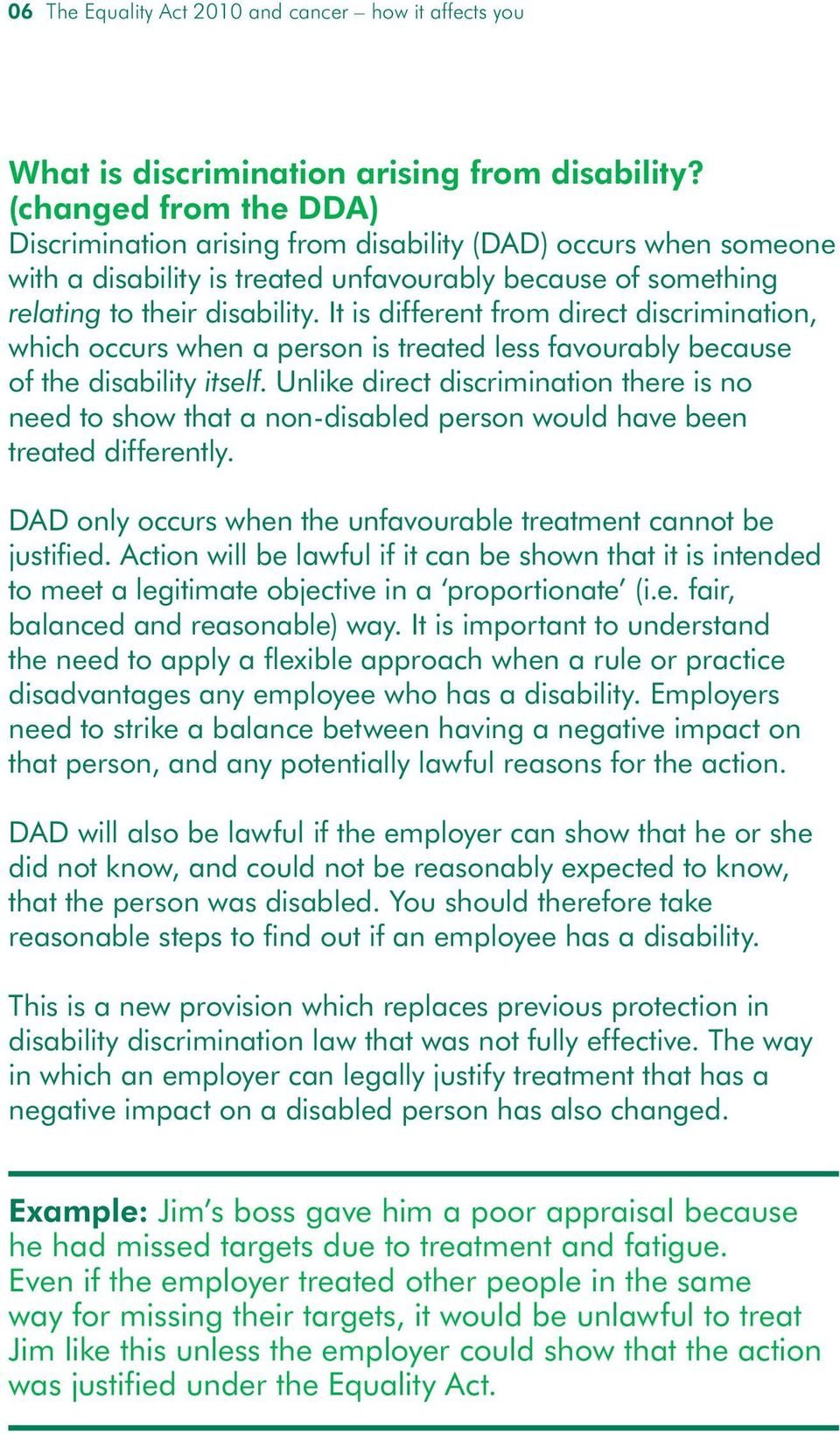 It is different from direct discrimination, which occurs when a person is treated less favourably because of the disability itself.