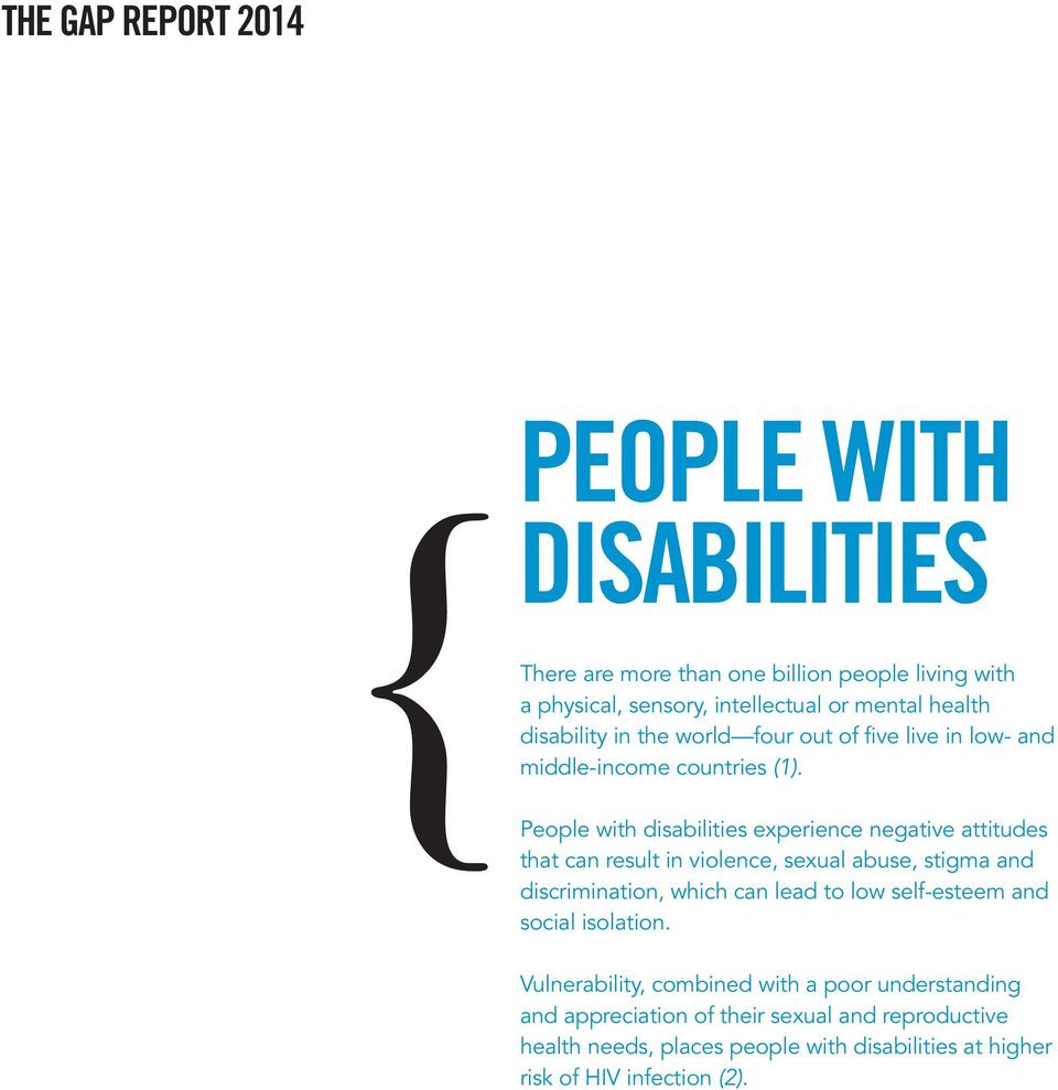 People with disabilities experience negative attitudes that can result in violence, sexual abuse, stigma and discrimination, which can lead to low