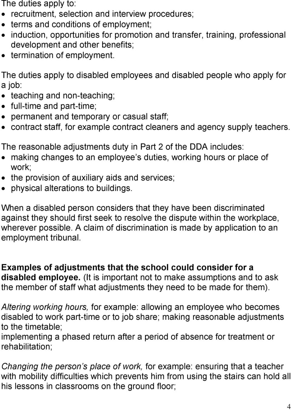 The duties apply to disabled employees and disabled people who apply for a job: teaching and non-teaching; full-time and part-time; permanent and temporary or casual staff; contract staff, for