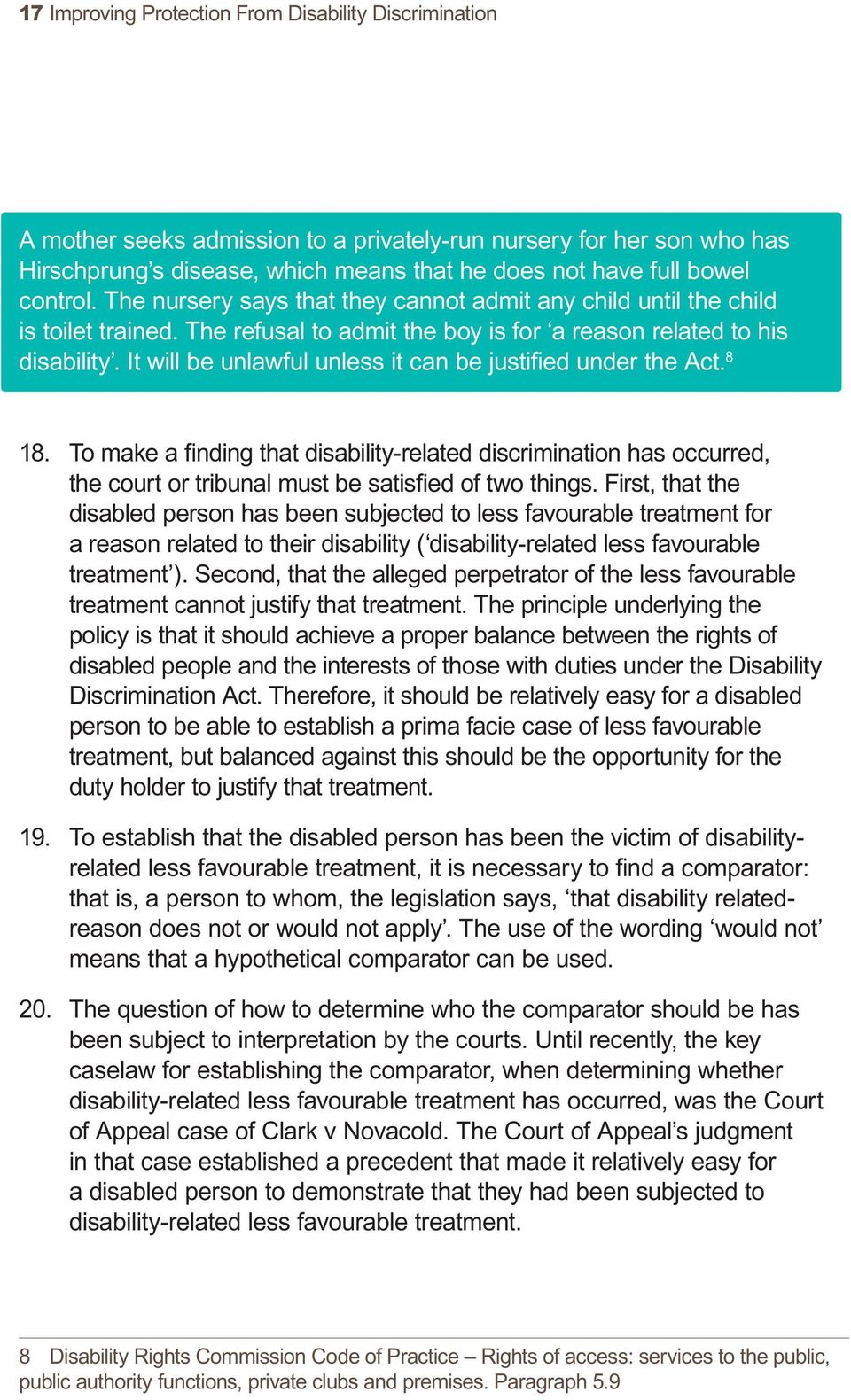It will be unlawful unless it can be justified under the Act. 8 18. To make a finding that disability-related discrimination has occurred, the court or tribunal must be satisfied of two things.