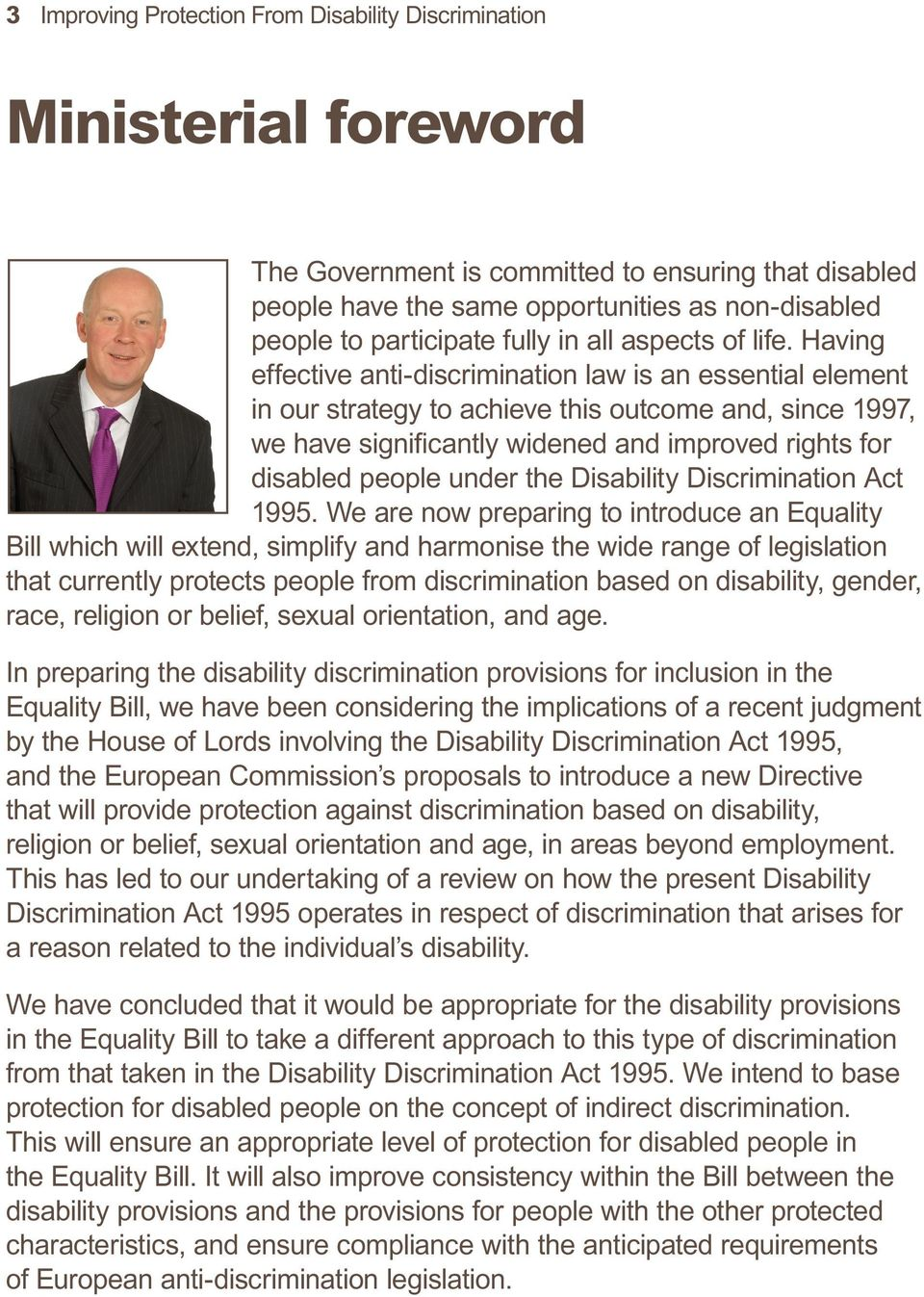 Having effective anti-discrimination law is an essential element in our strategy to achieve this outcome and, since 1997, we have significantly widened and improved rights for disabled people under