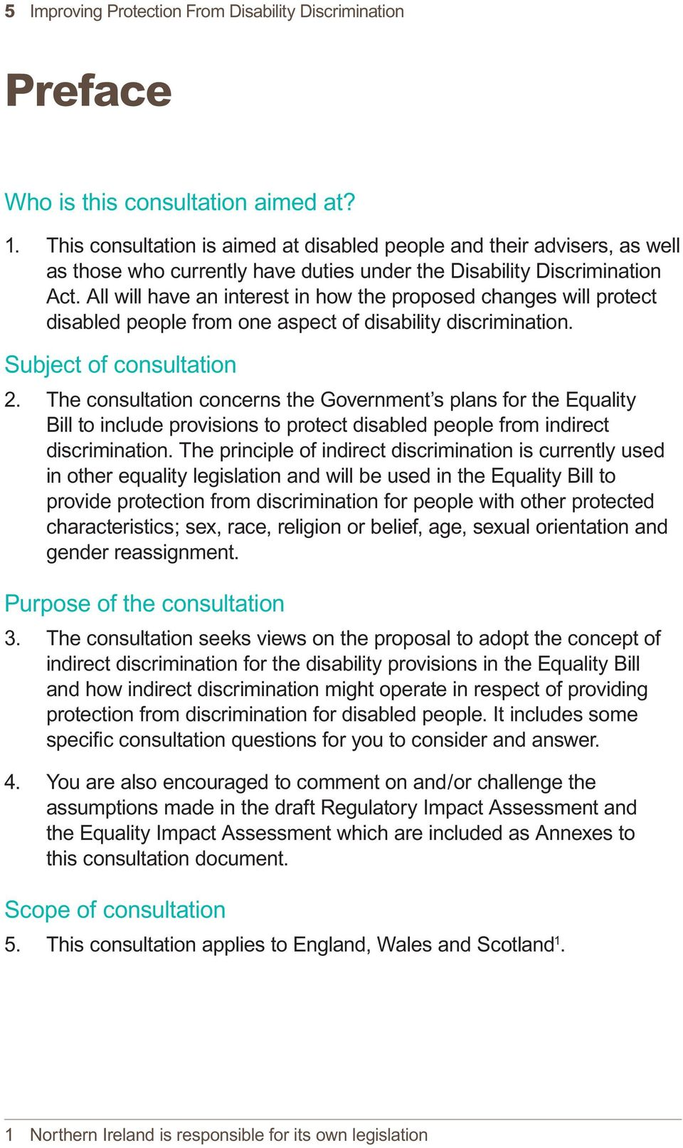 All will have an interest in how the proposed changes will protect disabled people from one aspect of disability discrimination. Subject of consultation 2.