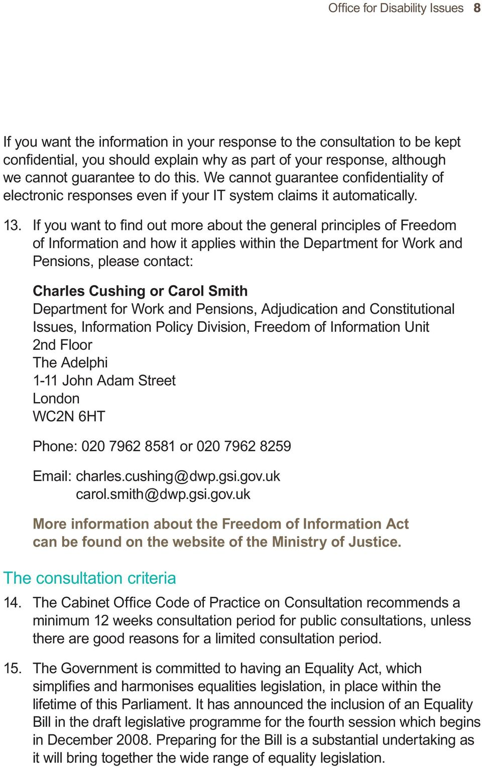 If you want to find out more about the general principles of Freedom of Information and how it applies within the Department for Work and Pensions, please contact: Charles Cushing or Carol Smith
