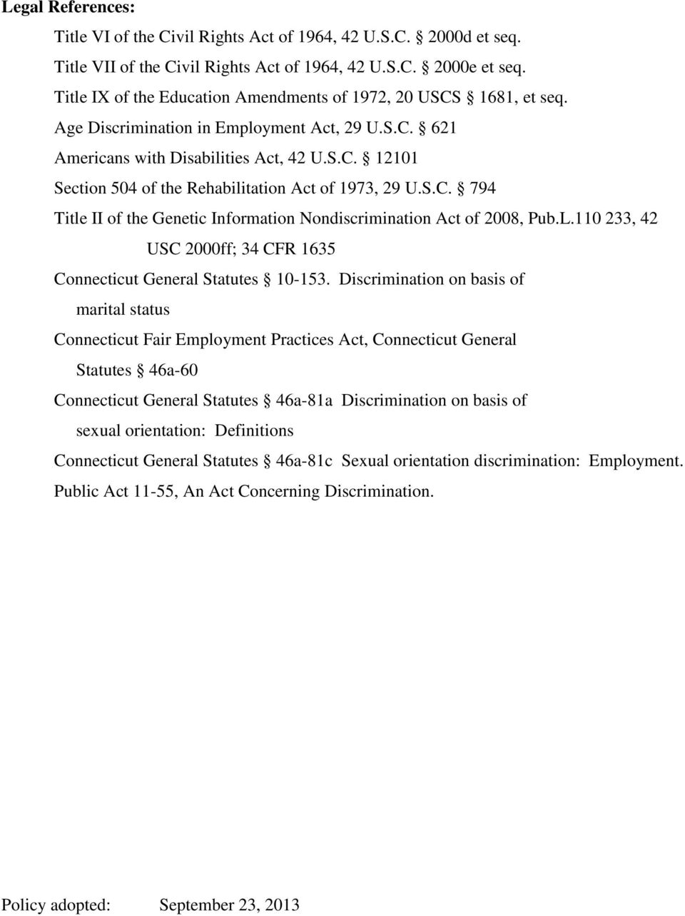 S.C. 794 Title II of the Genetic Information Nondiscrimination Act of 2008, Pub.L.110 233, 42 USC 2000ff; 34 CFR 1635 Connecticut General Statutes 10-153.