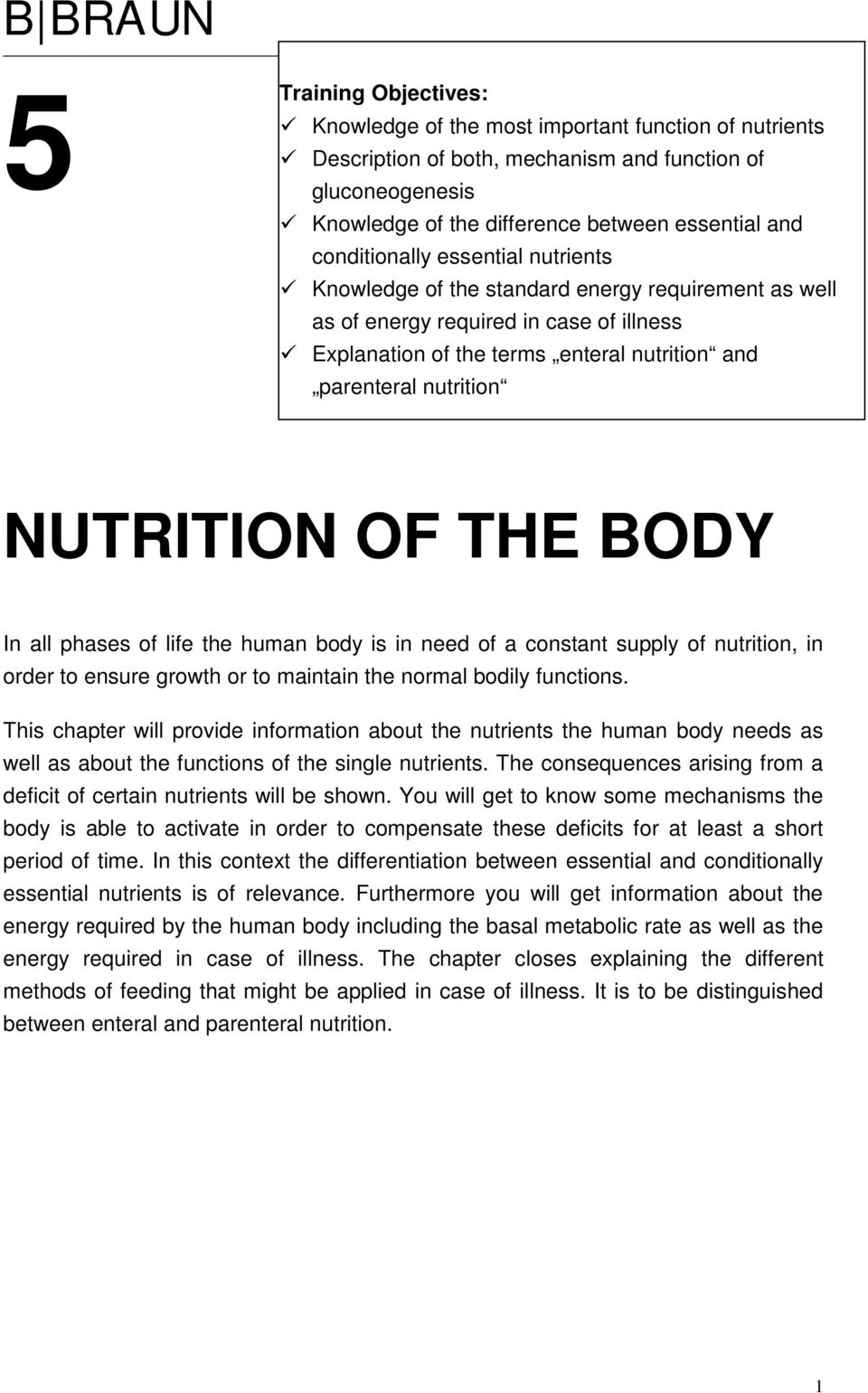 Explanation of the terms enteral nutrition and parenteral nutrition NUTRITION OF THE BODY In all phases of life the human body is in need of a constant supply of nutrition, in order to ensure growth